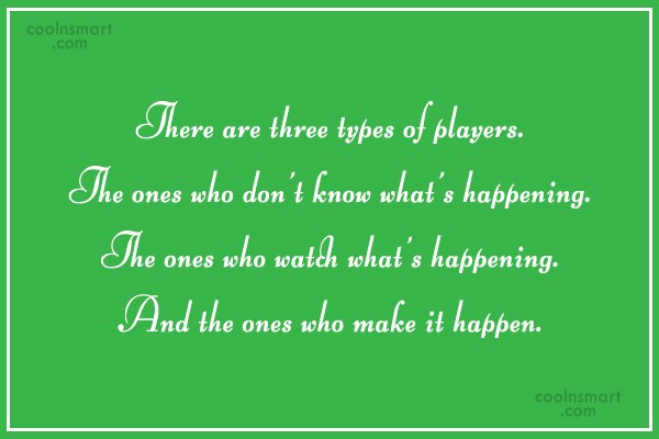 Baseball Quote: There are three types of players. The...