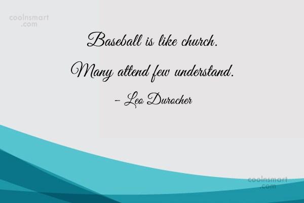 Baseball Quote: Baseball is like church. Many attend few...