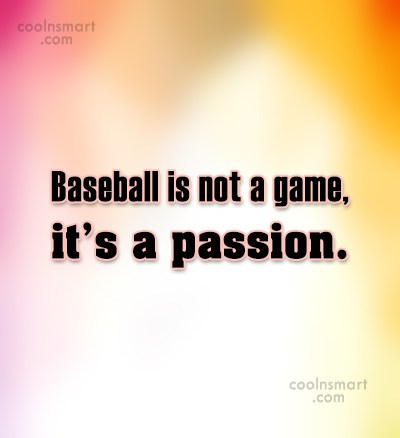 Baseball Quote: Baseball is not a game, it's a...