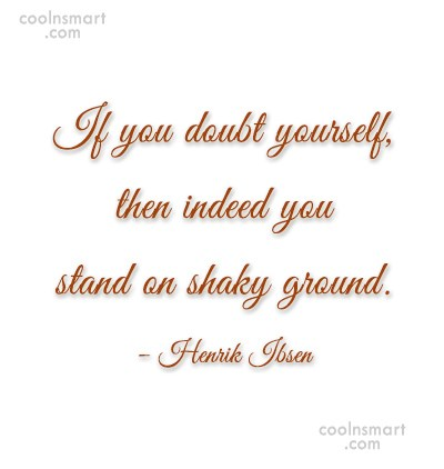 Confidence Quote: If you doubt yourself, then indeed you...
