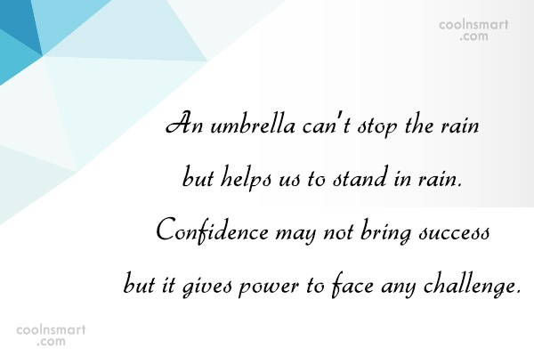 Confidence Quote: An umbrella can't stop the rain but...