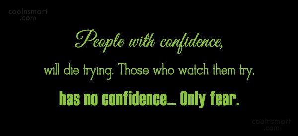 Confidence Quote: People with confidence, will die trying. Those...