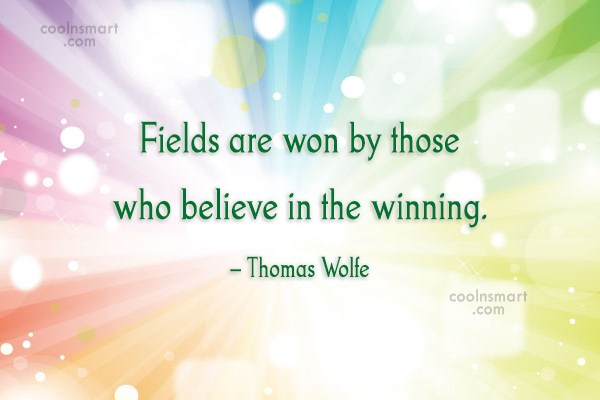 Confidence Quote: Fields are won by those who believe...