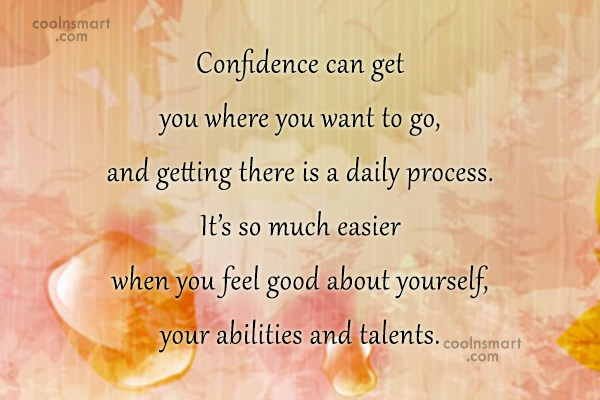 Confidence Quote: Confidence can get you where you want...
