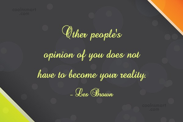 Confidence Quote: Other people's opinion of you does not...