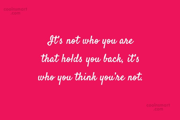 Confidence Quote: It's not who you are that holds...