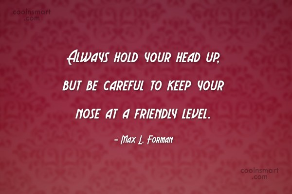Confidence Quote: Always hold your head up, but be...