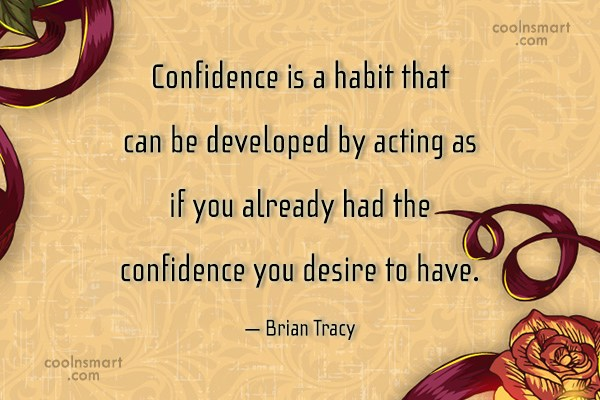 Confidence Quote: Confidence is a habit that can be...