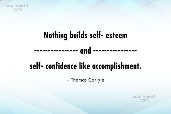 Quote: Nothing builds self- esteem and self- confidence...