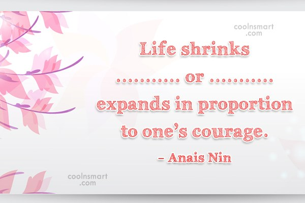 Confidence Quote: Life shrinks or expands in proportion to...