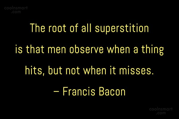 Quote: The root of all superstition is that...