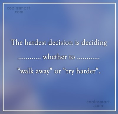 Decision Quote: The hardest decision is deciding whether to...