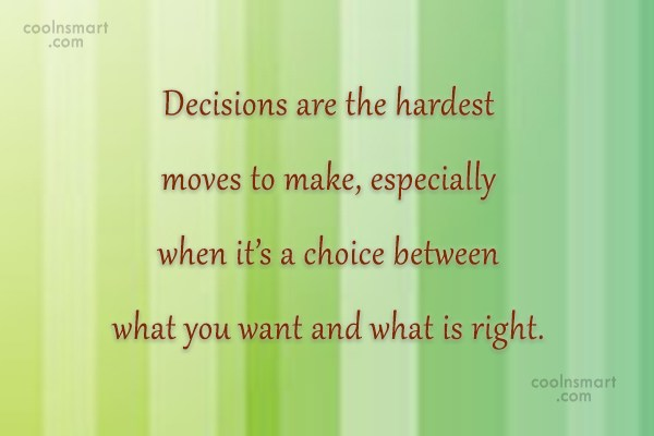 Decision Quote: Decisions are the hardest moves to make,...