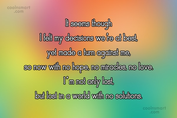 Decision Quote: It seems though I felt my decisions...