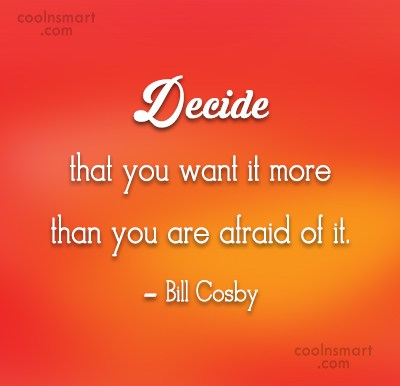 Quote: Decide that you want it more than...