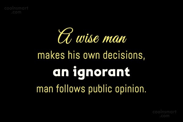 Decision Quote: A wise man makes his own decisions,...
