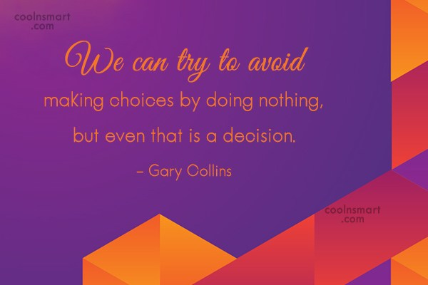 Decision Quote: We can try to avoid making choices...