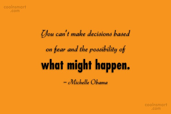 Decision Quote: You can't make decisions based on fear...