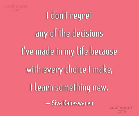 Decision Quote: I don't regret any of the decisions...