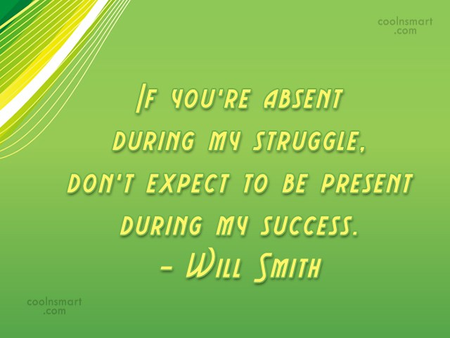 Relationship Quote: If you're absent during my struggle, don't...