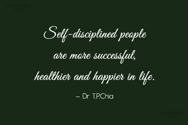 Discipline Quote: Self-disciplined people are more successful, healthier and...