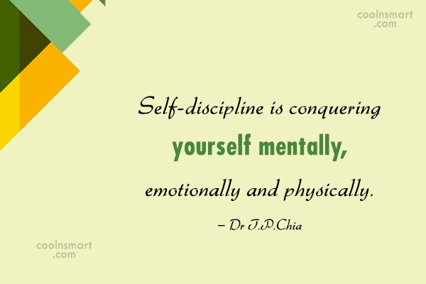Discipline Quote: Self-discipline is conquering yourself mentally, emotionally and...