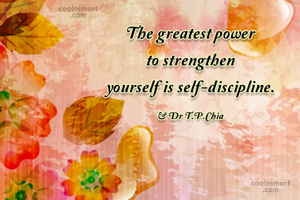 Discipline Quote: The greatest power to strengthen yourself is...