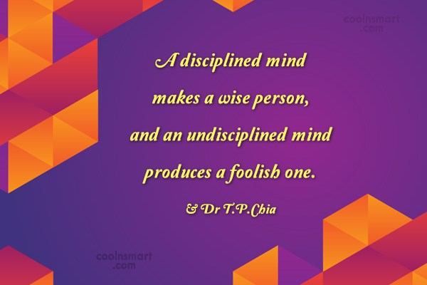 Discipline Quote: A disciplined mind makes a wise person,...