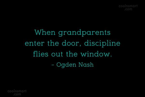 Grandparents Quote: When grandparents enter the door, discipline flies...