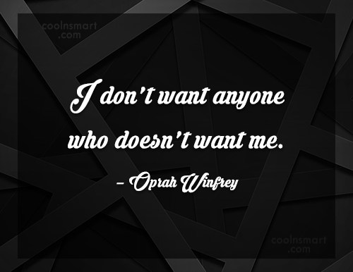 Quote: I don't want anyone who doesn't want...