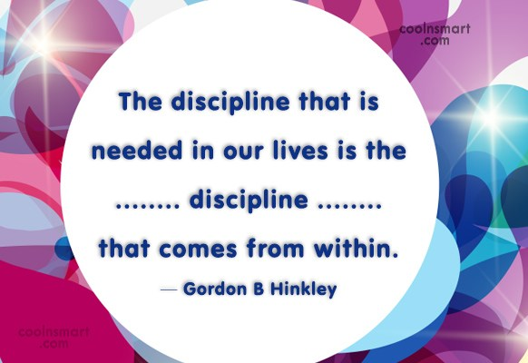 Discipline Quote: The discipline that is needed in our...
