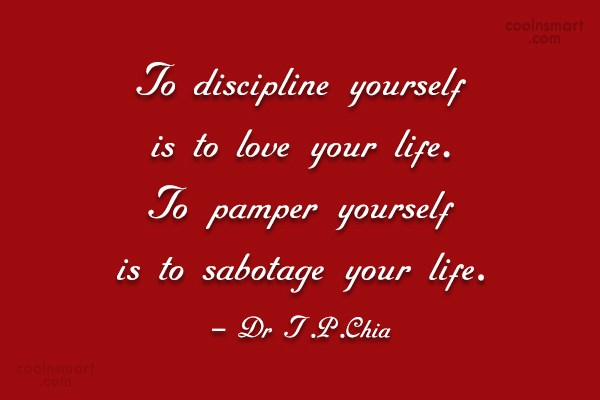 Discipline Quote: To discipline yourself is to love your...