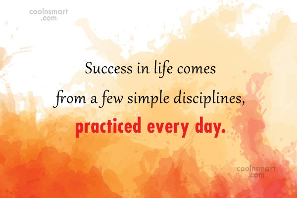 Discipline Quote: Success in life comes from a few...