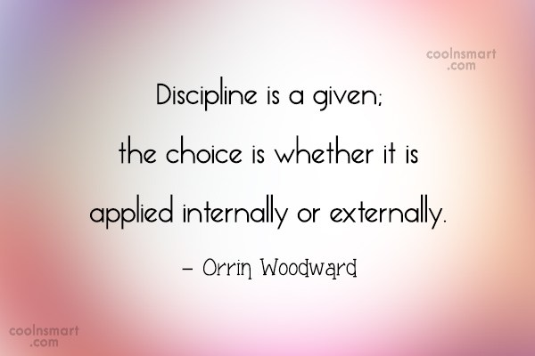 Quote: Discipline is a given; the choice is...