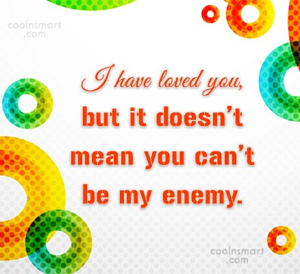 Enemy Quote: I have loved you, but it doesn't...