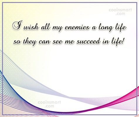 Enemy Quote: I wish all my enemies a biggest...
