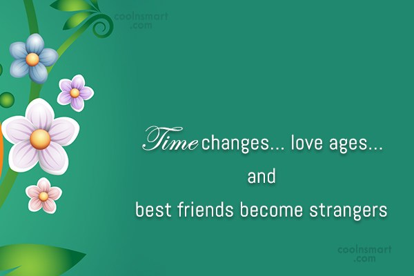 Enemy Quote: Time changes…love ages…and best friends become strangers