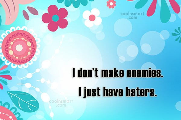 Enemy Quote: I don't make enemies. I just have...