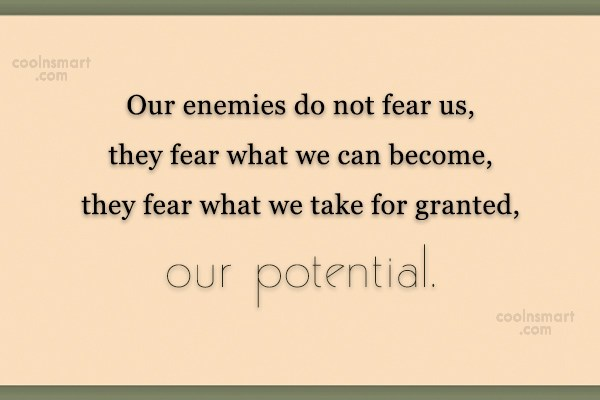 Enemy Quote: Our enemies do not fear us, they...