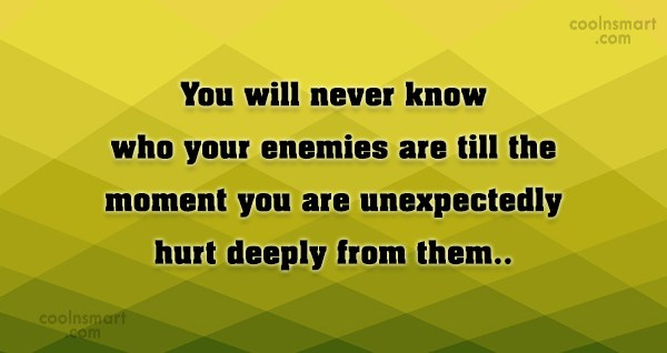 Enemy Quote: You will never know who your enemies...