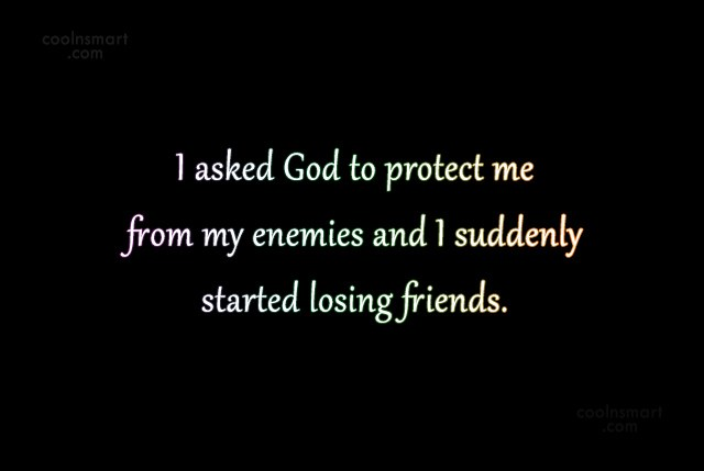 Enemy Quote: I asked God to protect me from...