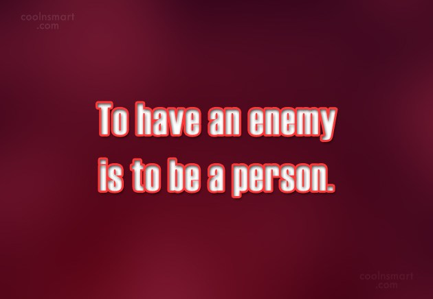 Enemy Quote: To have an enemy is to be...