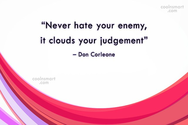 "Enemy Quote: ""Never hate your enemy, it clouds your..."