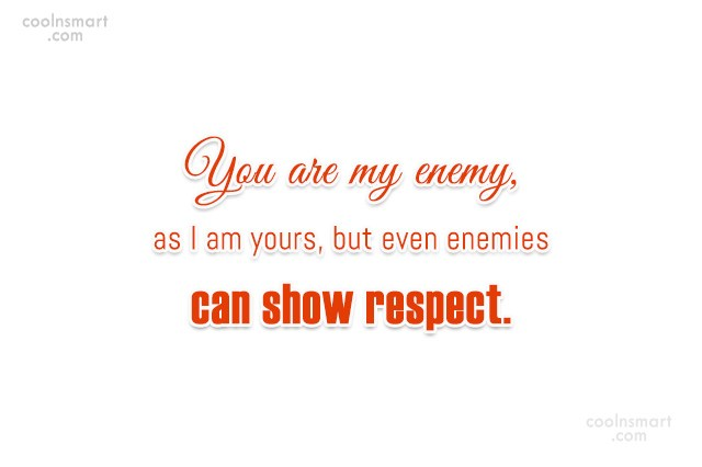Enemy Quote: You are my enemy, as I am...