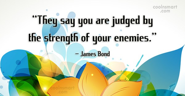 "Enemy Quote: ""They say you are judged by the..."