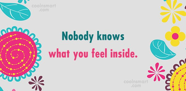 Feelings Quote: Nobody knows what you feel inside.