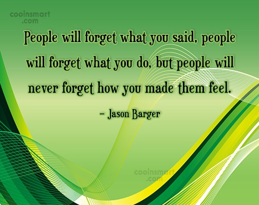 Feelings Quote: People will forget what you said, people...