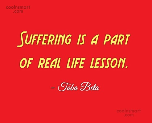 Suffering Quote: Suffering is a part of real life...
