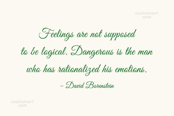 Feelings Quote: Feelings are not supposed to be logical....