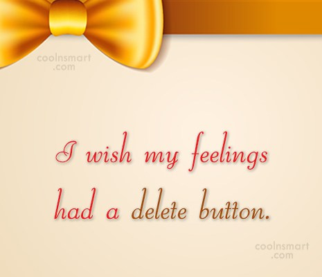 Quote: I wish my feelings had a delete... - CoolNsmart.com